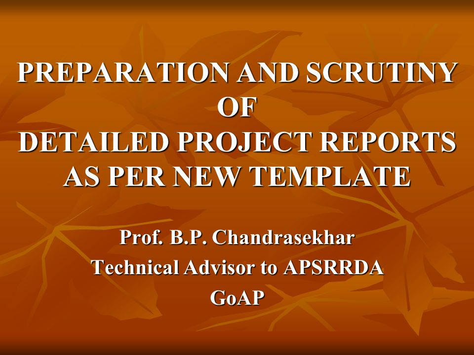 PREPARATION AND SCRUTINY OF DETAILED PROJECT REPORTS AS PER NEW TEMPLATE Prof.