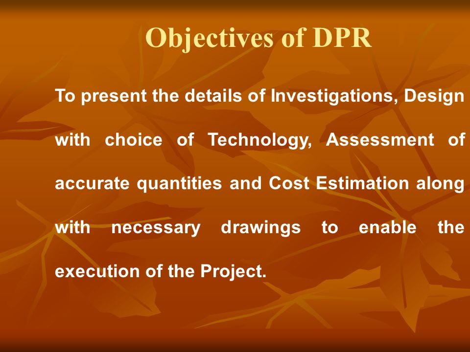 To present the details of Investigations, Design with choice of Technology, Assessment of accurate quantities and Cost Estimation along with necessary drawings to enable the execution of the Project.