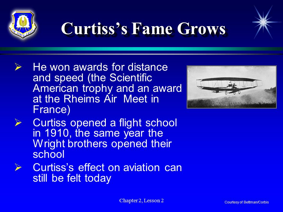 Chapter 2, Lesson 2 Curtisss Fame Grows He won awards for distance and speed (the Scientific American trophy and an award at the Rheims Air Meet in Fr