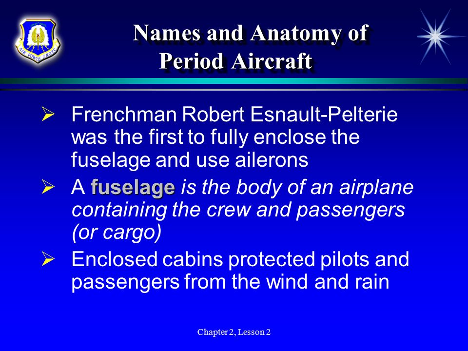 Chapter 2, Lesson 2 Names and Anatomy of Period Aircraft Names and Anatomy of Period Aircraft Frenchman Robert Esnault-Pelterie was the first to fully