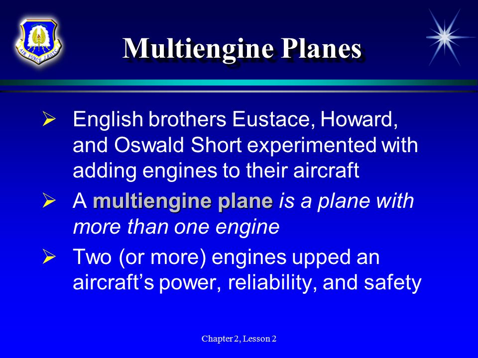 Chapter 2, Lesson 2 Multiengine Planes English brothers Eustace, Howard, and Oswald Short experimented with adding engines to their aircraft multiengi