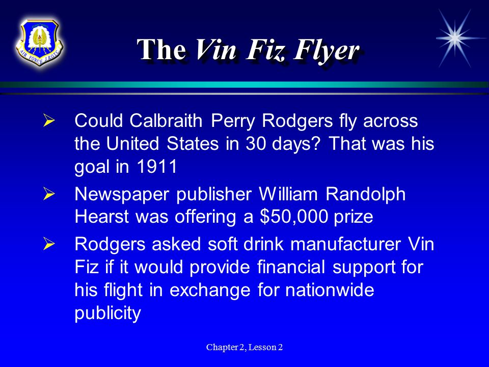 Chapter 2, Lesson 2 The Vin Fiz Flyer Could Calbraith Perry Rodgers fly across the United States in 30 days? That was his goal in 1911 Newspaper publi
