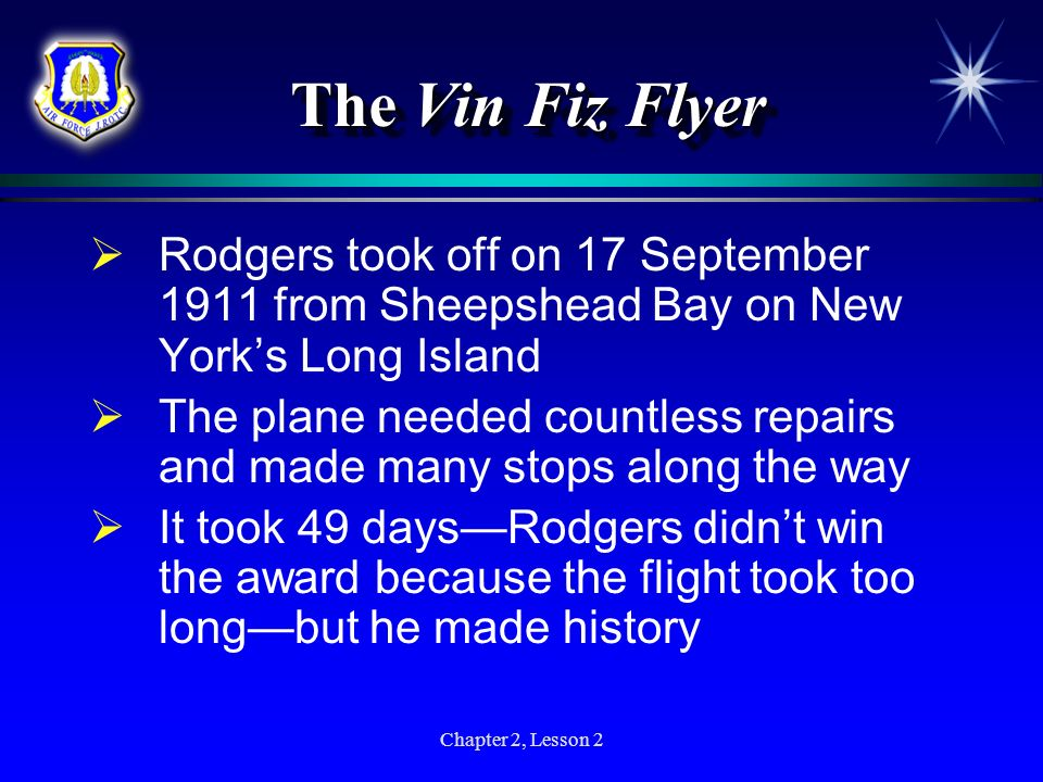 Chapter 2, Lesson 2 The Vin Fiz Flyer Rodgers took off on 17 September 1911 from Sheepshead Bay on New Yorks Long Island The plane needed countless re