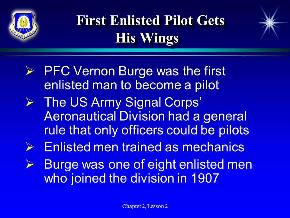 Chapter 2, Lesson 2 First Enlisted Pilot Gets His Wings First Enlisted Pilot Gets His Wings PFC Vernon Burge was the first enlisted man to become a pi