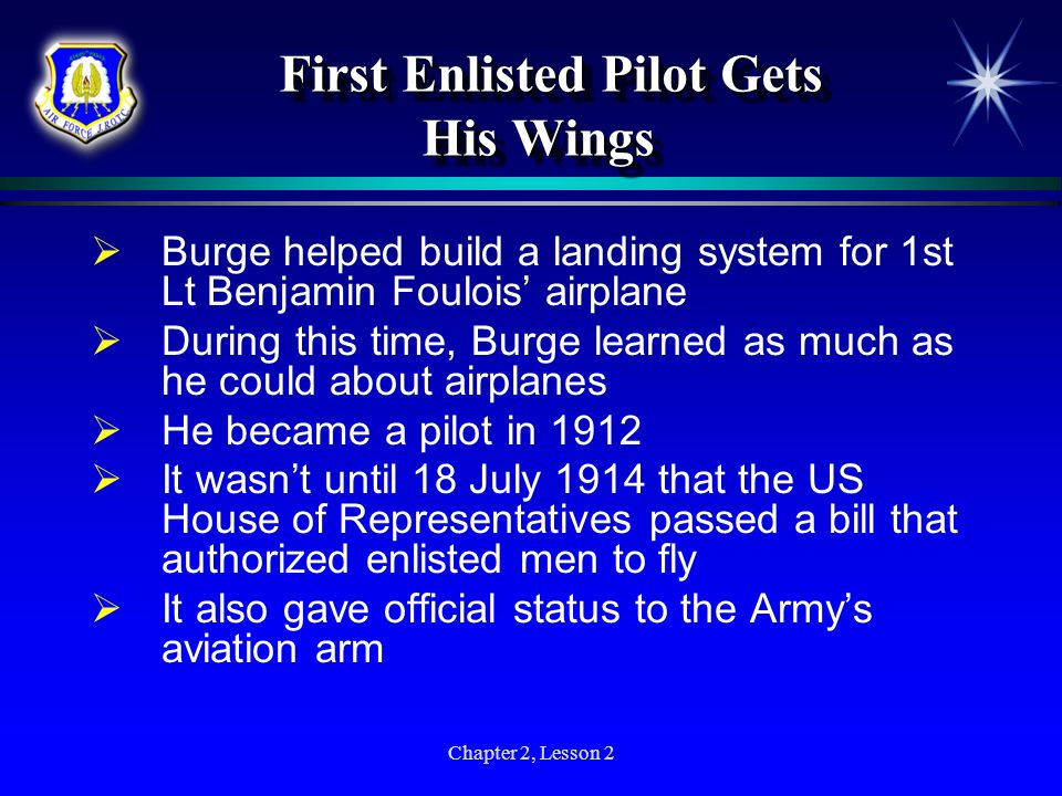 Chapter 2, Lesson 2 First Enlisted Pilot Gets His Wings First Enlisted Pilot Gets His Wings Burge helped build a landing system for 1st Lt Benjamin Fo