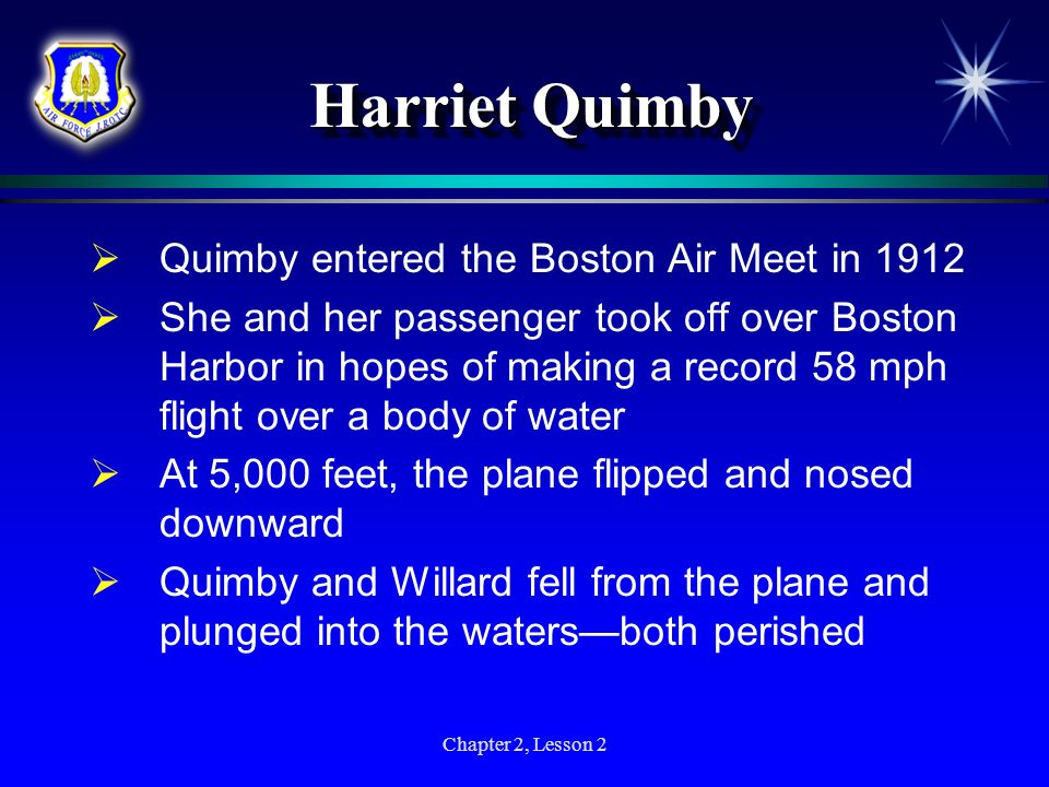 Chapter 2, Lesson 2 Harriet Quimby Quimby entered the Boston Air Meet in 1912 She and her passenger took off over Boston Harbor in hopes of making a r