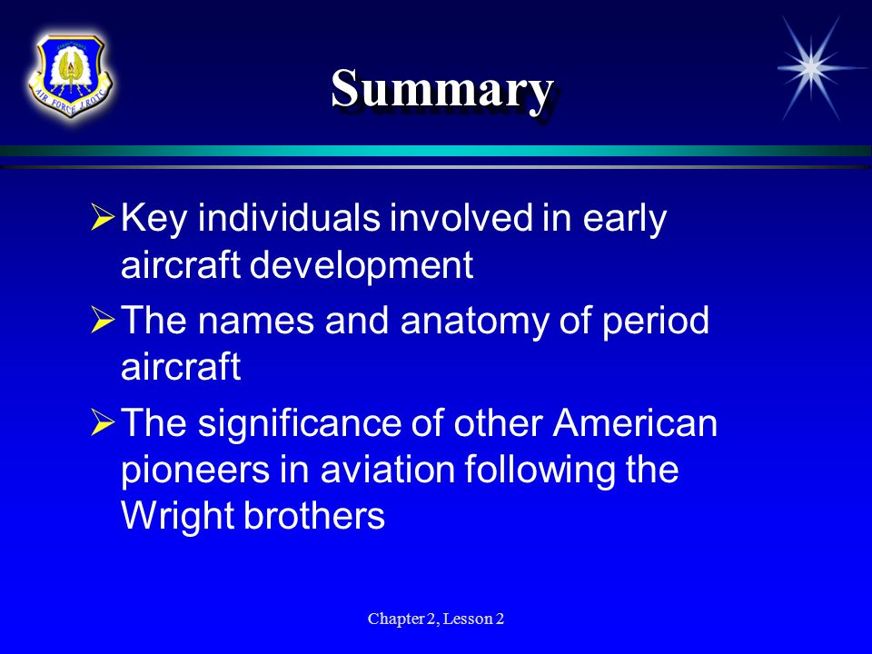 Chapter 2, Lesson 2 SummarySummary Key individuals involved in early aircraft development The names and anatomy of period aircraft The significance of