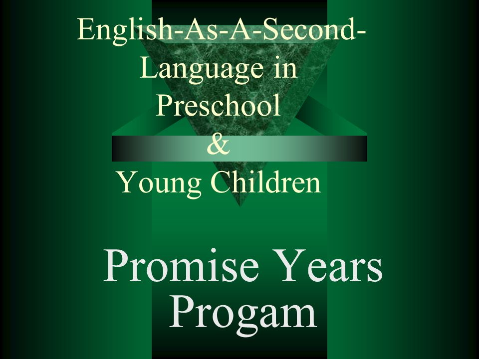 English-As-A-Second- Language in Preschool & Young Children Promise Years Progam