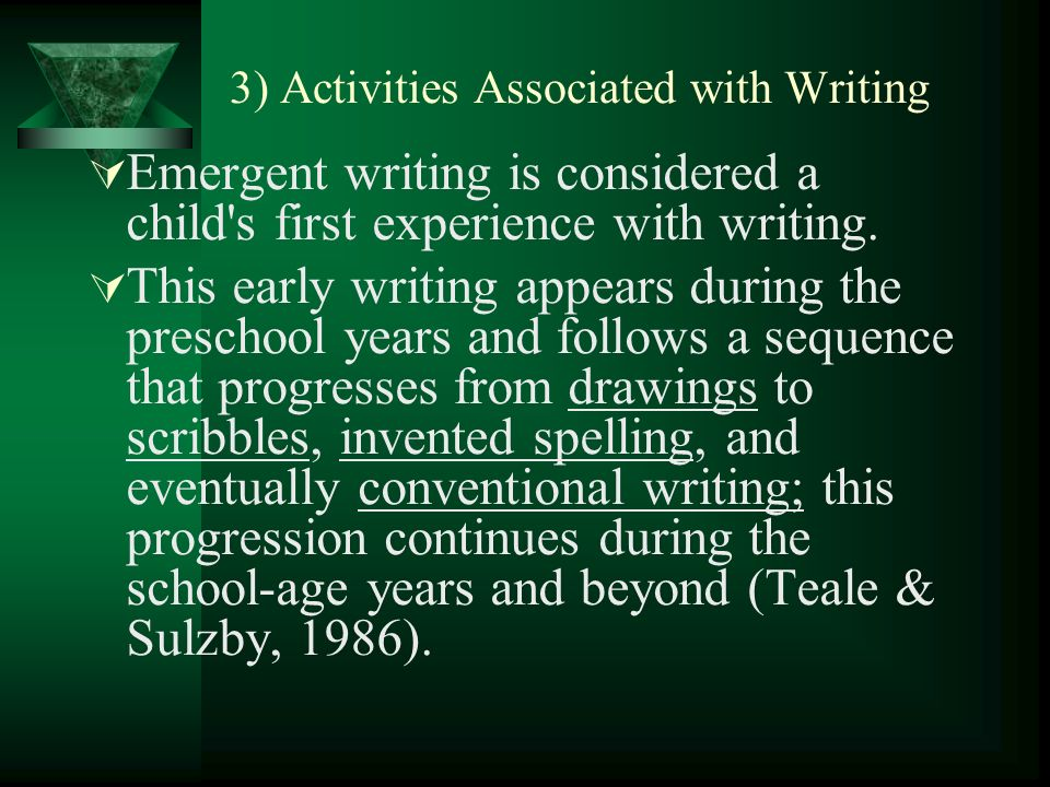 3) Activities Associated with Writing Emergent writing is considered a child s first experience with writing.