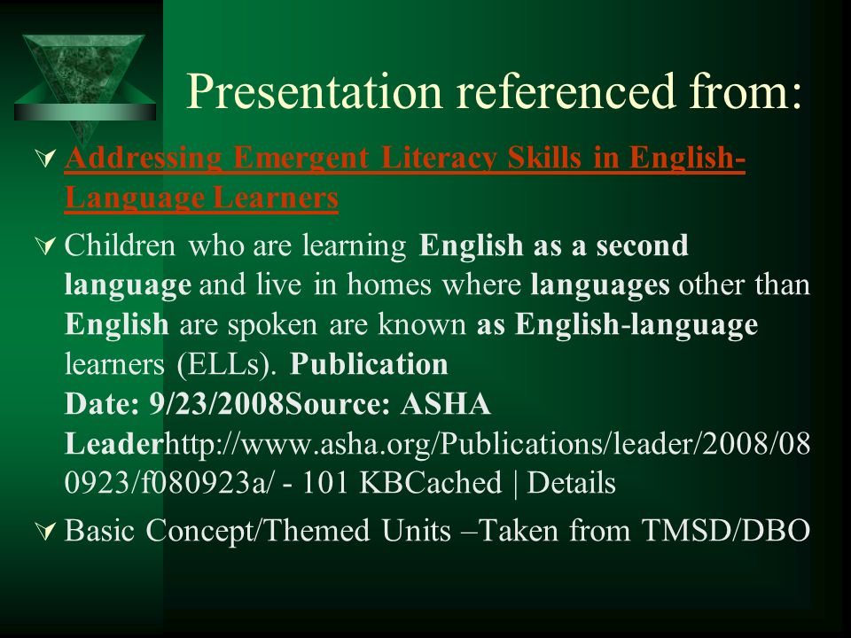 Presentation referenced from: Addressing Emergent Literacy Skills in English- Language Learners Addressing Emergent Literacy Skills in English- Language Learners Children who are learning English as a second language and live in homes where languages other than English are spoken are known as English-language learners (ELLs).
