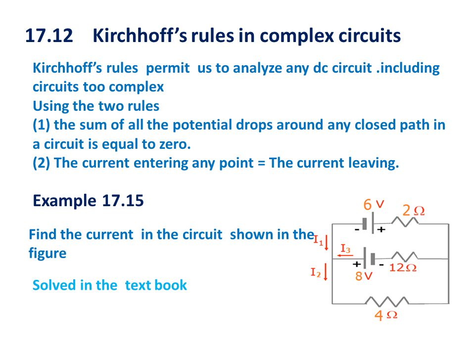 17.12 Kirchhoffs rules in complex circuits Kirchhoffs rules permit us to analyze any dc circuit.including circuits too complex Using the two rules (1)