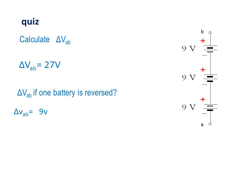ΔV ab if one battery is reversed? a b ΔV ab = 27V Δv ab = 9v quiz Calculate ΔV ab