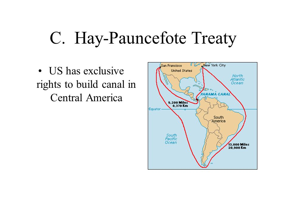 C. Hay-Pauncefote Treaty US has exclusive rights to build canal in Central America