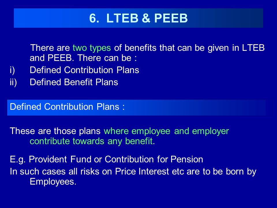 Defined Benefit Obligations (DBO) These are those benefits which are allotted to Employees without any contribution from them.