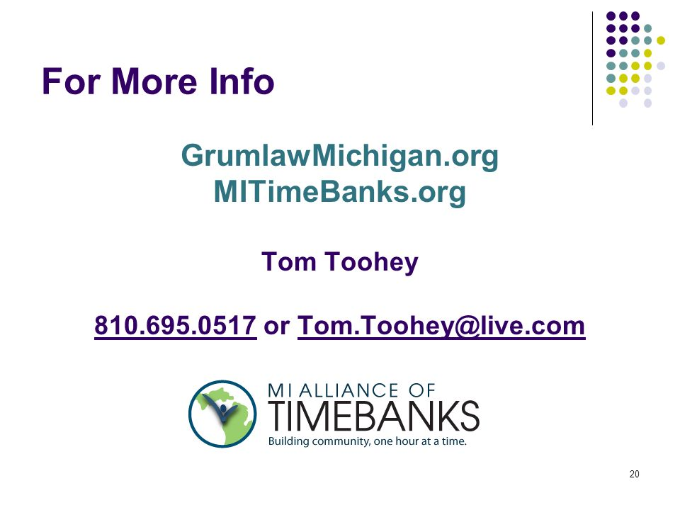 20 For More Info GrumlawMichigan.org MITimeBanks.org Tom Toohey or