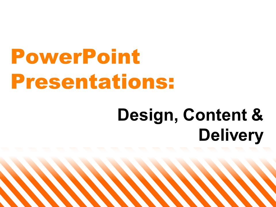 PowerPoint Presentations: Design, Content & Delivery