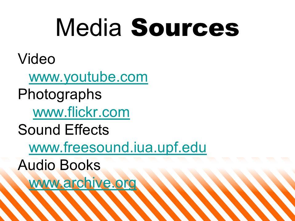 Media Sources Video www.youtube.com Photographs www.flickr.com Sound Effects www.freesound.iua.upf.edu Audio Books www.archive.org
