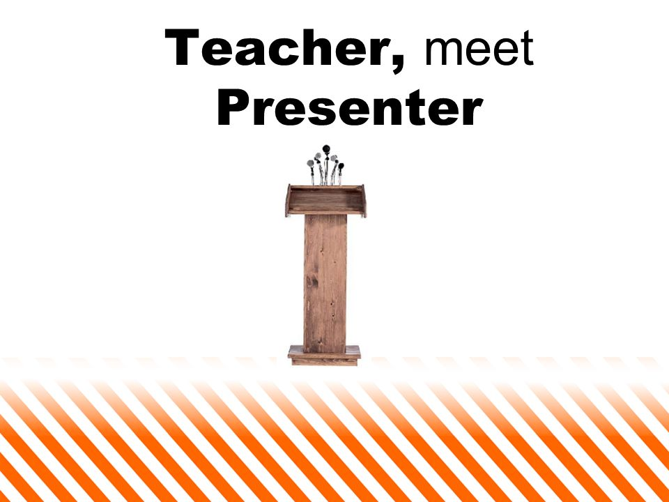 Teacher, meet Presenter