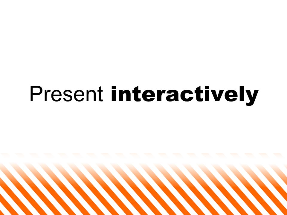 Present interactively