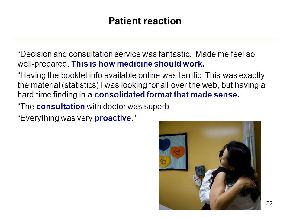 22 Patient reaction Decision and consultation service was fantastic.