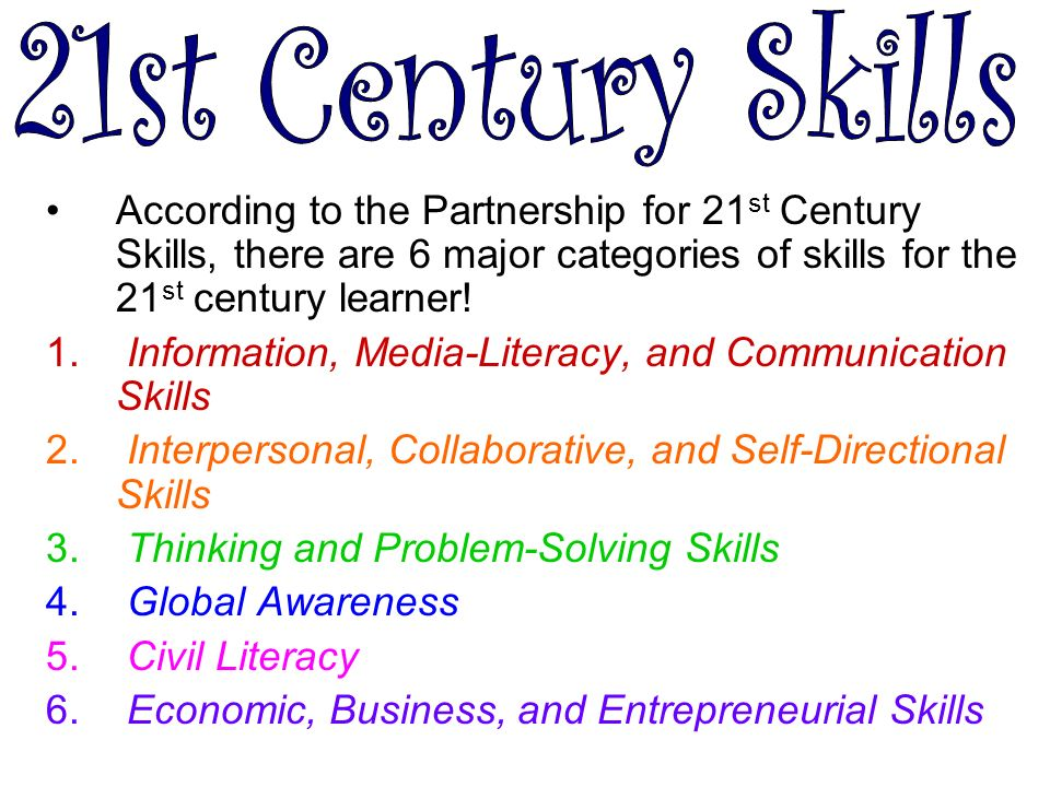 According to the Partnership for 21 st Century Skills, there are 6 major categories of skills for the 21 st century learner.