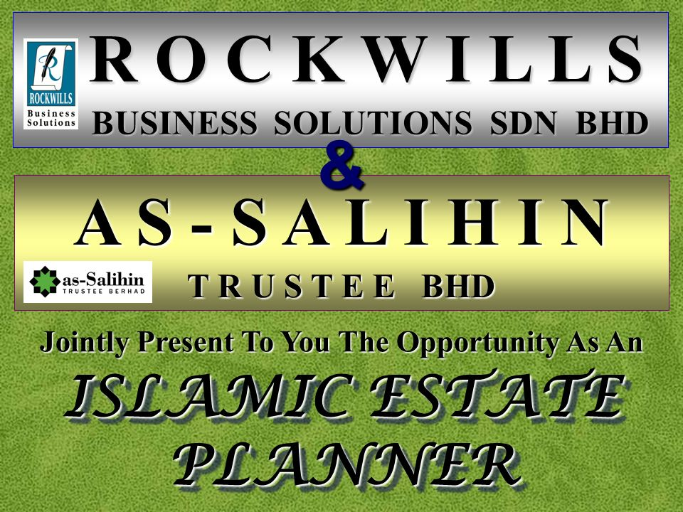 R O C K W I L L S R O C K W I L L S BUSINESS SOLUTIONS SDN BHD BUSINESS SOLUTIONS SDN BHD ISLAMIC ESTATE PLANNER Jointly Present To You The Opportunity As An A S - S A L I H I N T R U S T E E BHD &