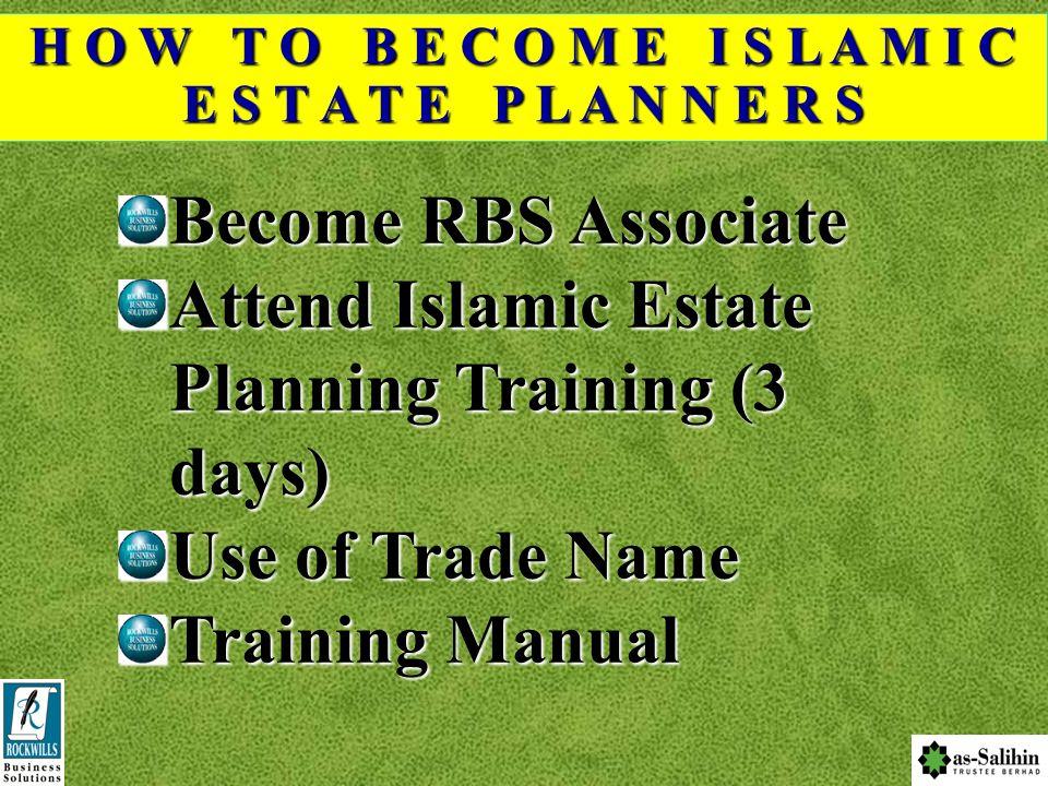 H O W T O B E C O M E I S L A M I C E S T A T E P L A N N E R S For New Associates Option 1 (training fee and 1 year RBS membership) RM 800 Option 2 (