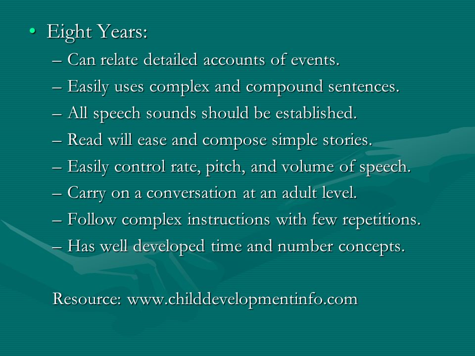 Eight Years:Eight Years: –Can relate detailed accounts of events.
