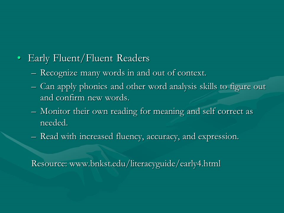 Early Fluent/Fluent ReadersEarly Fluent/Fluent Readers –Recognize many words in and out of context. –Can apply phonics and other word analysis skills