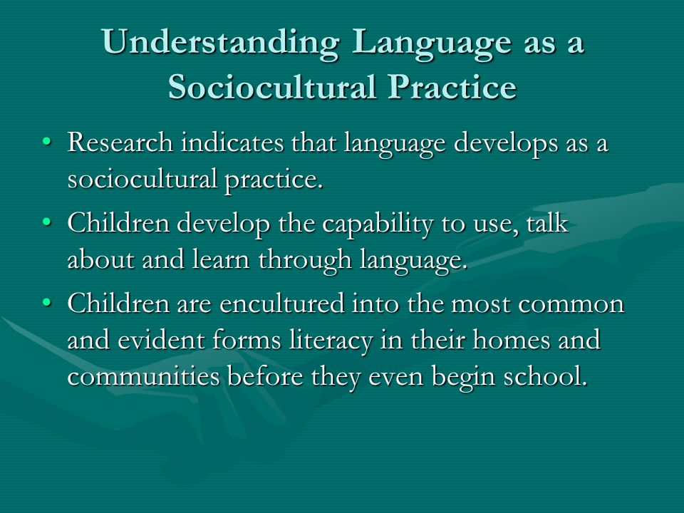 Understanding Language as a Sociocultural Practice Research indicates that language develops as a sociocultural practice.Research indicates that language develops as a sociocultural practice.