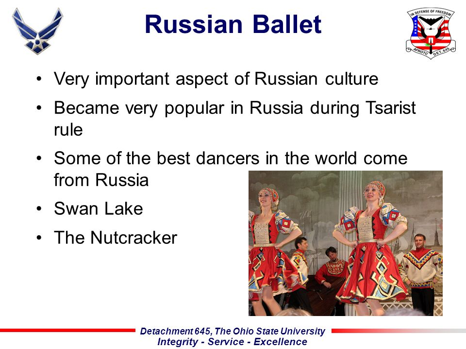 Detachment 645, The Ohio State University Integrity - Service - Excellence Russian Ballet Very important aspect of Russian culture Became very popular