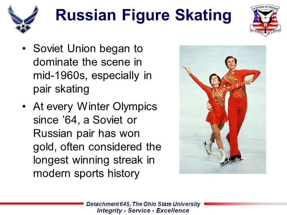 Detachment 645, The Ohio State University Integrity - Service - Excellence Russian Figure Skating Soviet Union began to dominate the scene in mid-1960