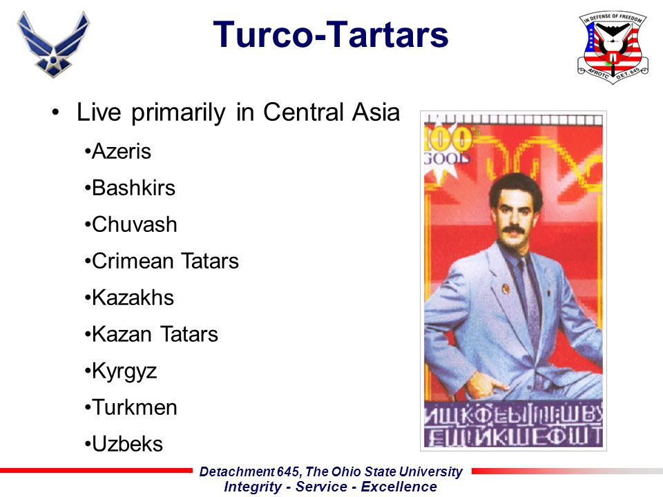 Detachment 645, The Ohio State University Integrity - Service - Excellence Turco-Tartars Live primarily in Central Asia Azeris Bashkirs Chuvash Crimea