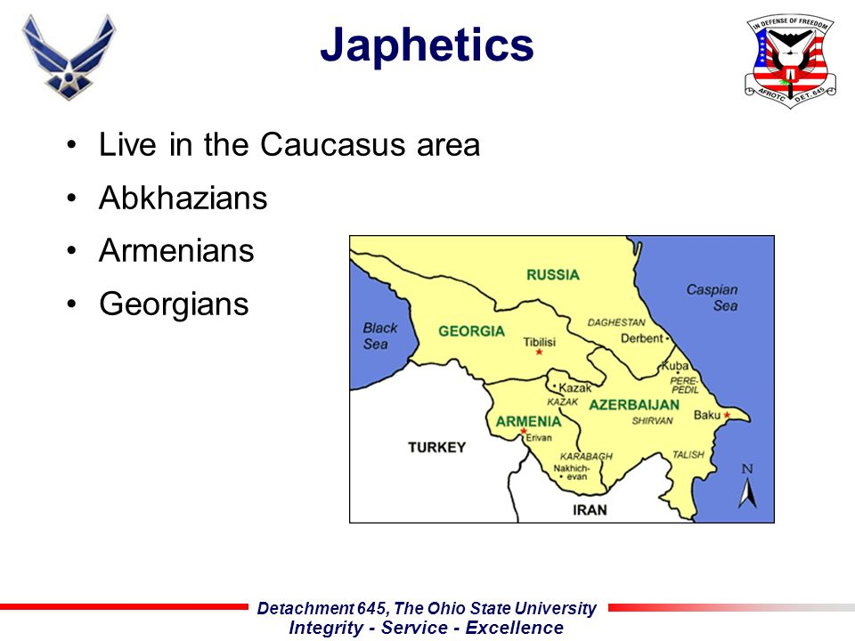 Detachment 645, The Ohio State University Integrity - Service - Excellence Japhetics Live in the Caucasus area Abkhazians Armenians Georgians