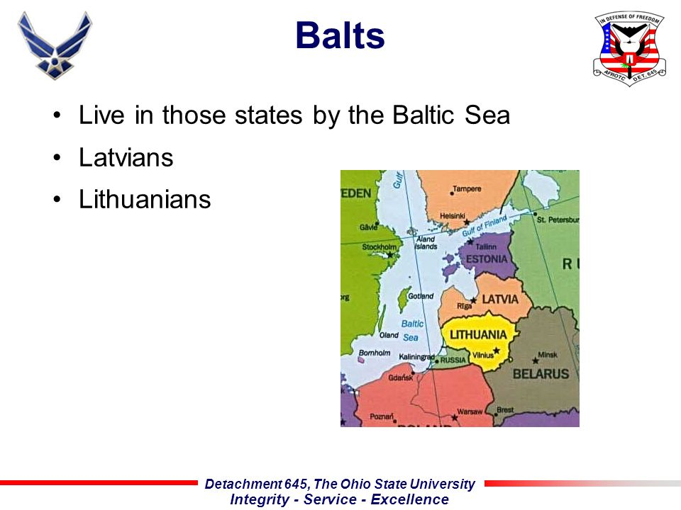 Detachment 645, The Ohio State University Integrity - Service - Excellence Balts Live in those states by the Baltic Sea Latvians Lithuanians