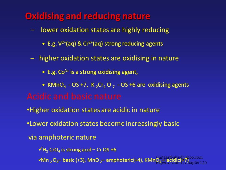 Oxidising and reducing nature Oxidising and reducing nature – lower oxidation states are highly reducing E.g. V 2+ (aq) & Cr 2+ (aq) strong reducing a