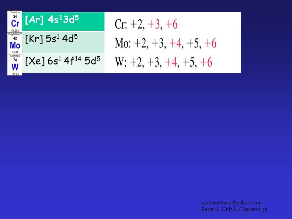 smitaasthana@yahoo.com Paper 2, Unit 1, Chapter 126 [Ar] 4s 1 3d 5 [Kr] 5s 1 4d 5 [Xe] 6s 1 4f 14 5d 5