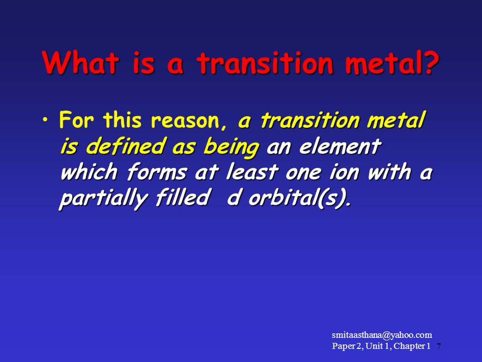 What is a transition metal? a transition metal is defined as being an element which forms at least one ion with a partially filled d orbital(s).For th