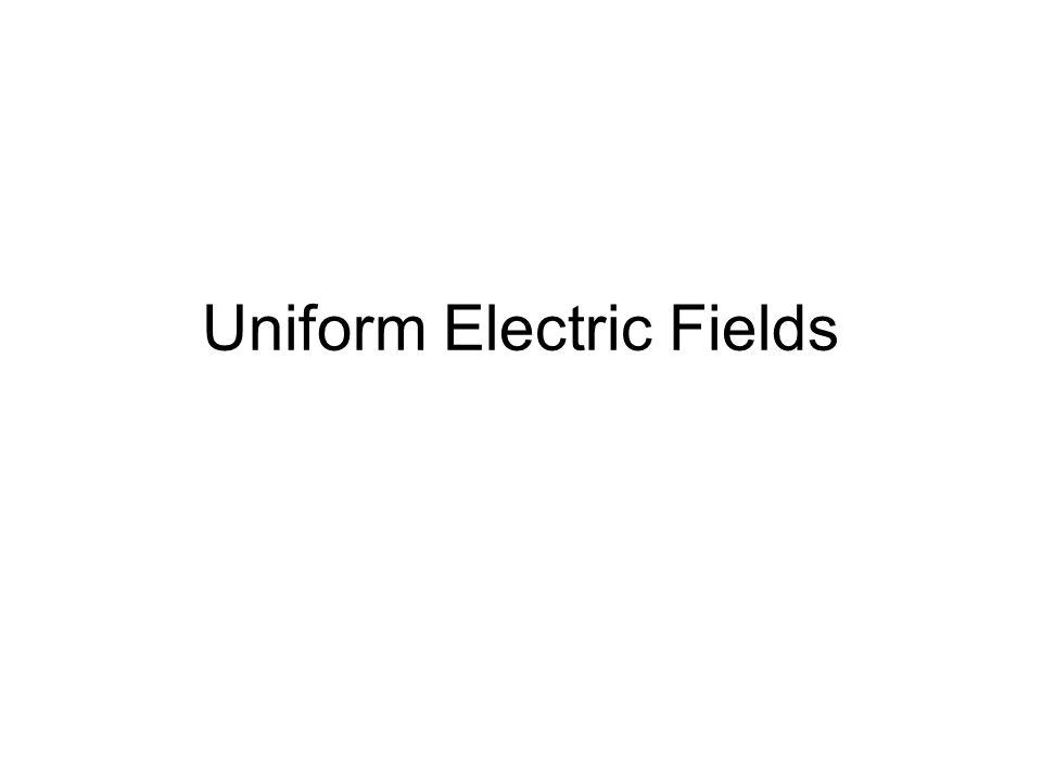 Uniform Electric Fields