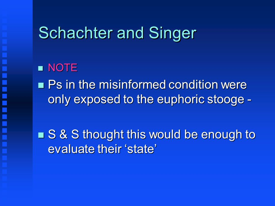 Schachter and Singer n NOTE n Ps in the misinformed condition were only exposed to the euphoric stooge - n S & S thought this would be enough to evalu