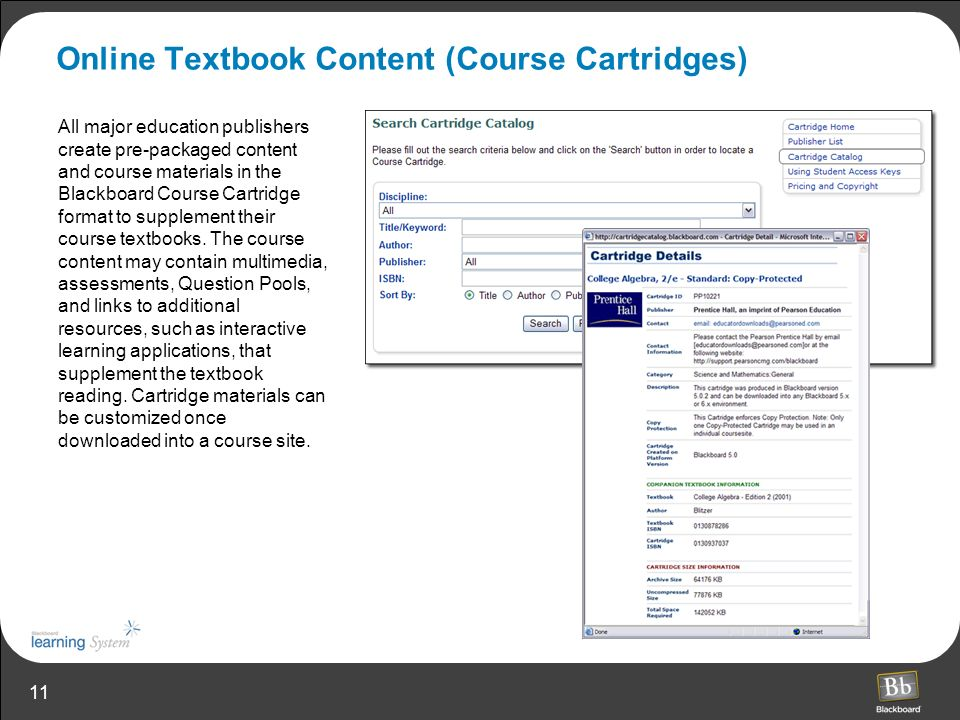 11 Online Textbook Content (Course Cartridges) All major education publishers create pre-packaged content and course materials in the Blackboard Course Cartridge format to supplement their course textbooks.