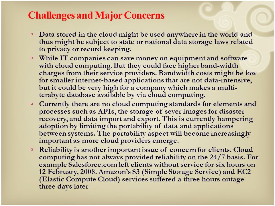 Challenges and Major Concerns Data stored in the cloud might be used anywhere in the world and thus might be subject to state or national data storage