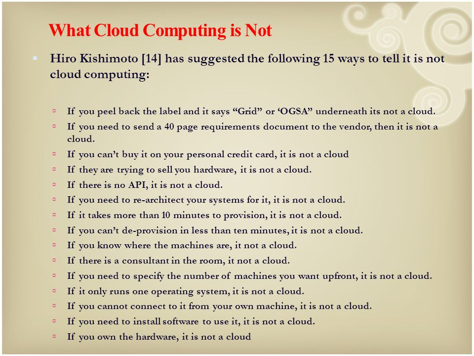 What Cloud Computing is Not Hiro Kishimoto [14] has suggested the following 15 ways to tell it is not cloud computing: If you peel back the label and