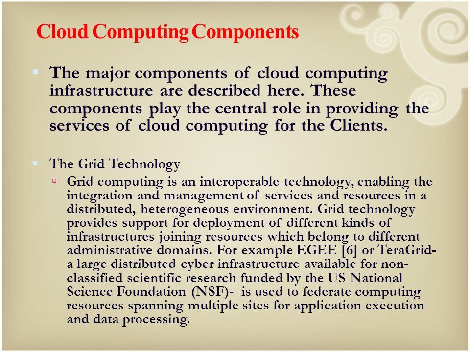 Cloud Computing Components The major components of cloud computing infrastructure are described here. These components play the central role in provid