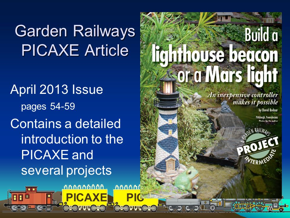 PICAXEPIC 10 Garden Railways PICAXE Article April 2013 Issue pages 54-59 Contains a detailed introduction to the PICAXE and several projects