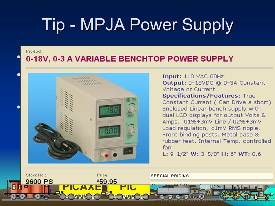 PICAXEPIC 103 Tip - MPJA Power Supply Excellent tool for testing circuits Also works well for testing locomotive and other train related devices Dual