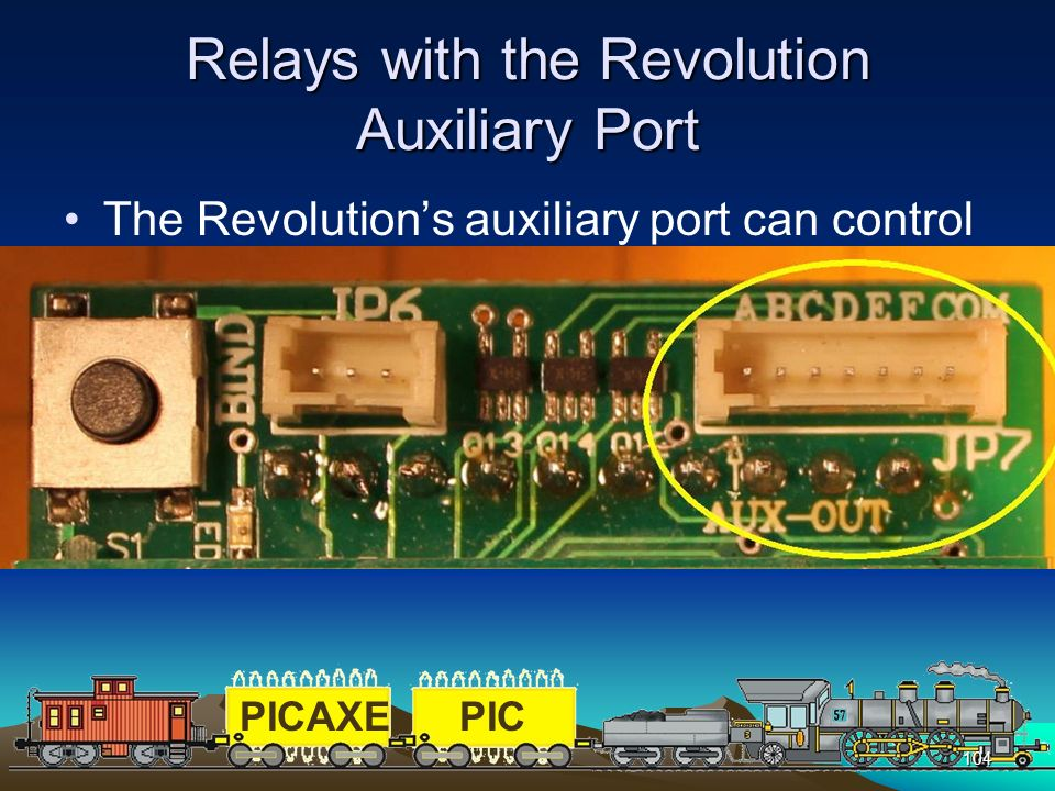 PICAXEPIC 104 Relays with the Revolution Auxiliary Port The Revolutions auxiliary port can control up to six devices It is primarily designed for soun