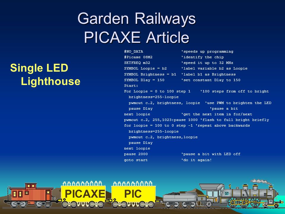 PICAXEPIC 15 Garden Railways PICAXE Article Single LED Lighthouse #NO_DATA 'speeds up programming #Picaxe 08M2 'identify the chip SETFREQ m32 'speed i