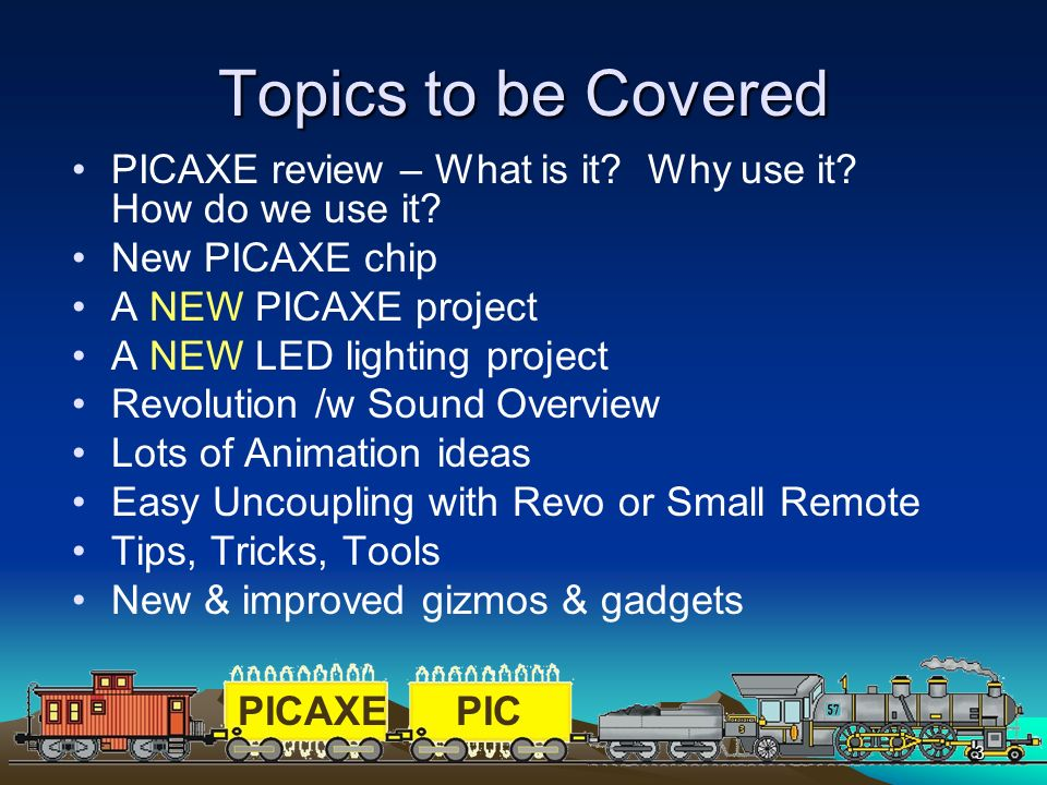 PICAXEPIC 3 Topics to be Covered PICAXE review – What is it? Why use it? How do we use it? New PICAXE chip A NEW PICAXE project A NEW LED lighting pro