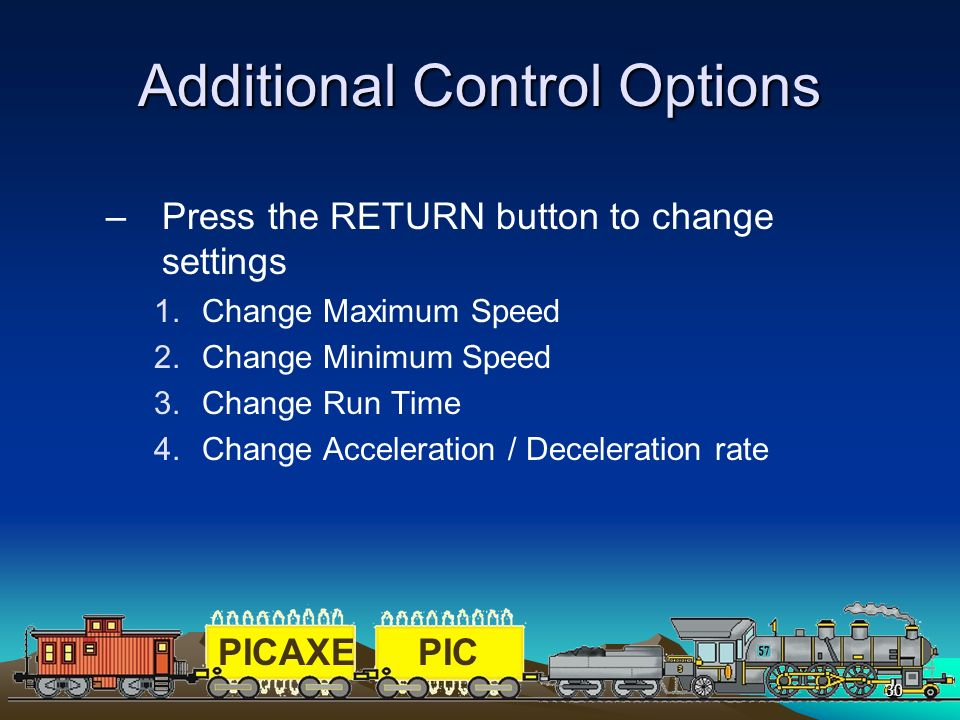 PICAXEPIC 30 Additional Control Options –Press the RETURN button to change settings 1.Change Maximum Speed 2.Change Minimum Speed 3.Change Run Time 4.